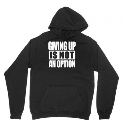 Giving Up Is Not An Option Unisex Hoodie Designed By Erryshop