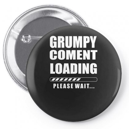 Grumpy Comment Loading Funny Pin-back Button Designed By Erryshop