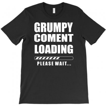 Grumpy Comment Loading Funny T-shirt Designed By Erryshop