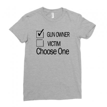 Gun Rights Gun Owner Or Victim Choose One Ladies Fitted T-shirt Designed By Erryshop