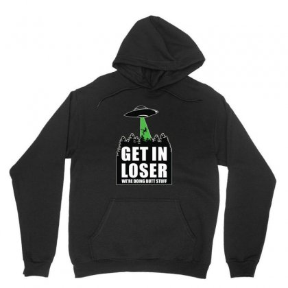 Get In Loser We're Doing Butt Stuff Shirt Ufo Space Extraterrrestial A Unisex Hoodie Designed By Platinumshop