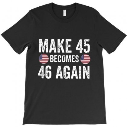Make 45 Become 46 Again T-shirt Designed By Kakashop