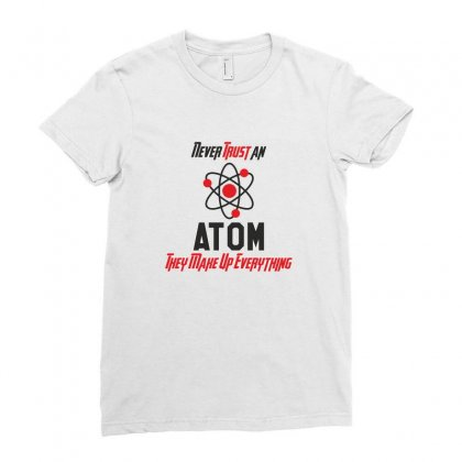 Never Trust An Atom They Make Up Everything Funny Science Ladies Fitted T-shirt Designed By Platinumshop