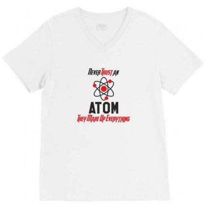 Never Trust An Atom They Make Up Everything Funny Science V-neck Tee Designed By Platinumshop