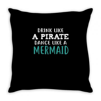 Drink Like A Pirate Dance Like A Mermaid Throw Pillow Designed By Cuser2324
