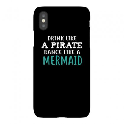 Drink Like A Pirate Dance Like A Mermaid Iphonex Case Designed By Cuser2324