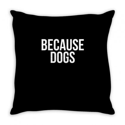 Because Dogs Throw Pillow Designed By Cuser2324