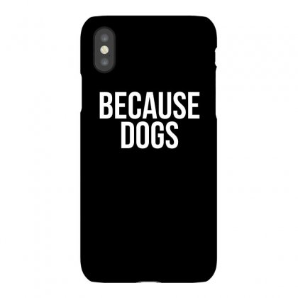 Because Dogs Iphonex Case Designed By Cuser2324
