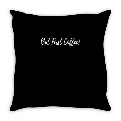 But First Coffee Throw Pillow Designed By Cuser2324
