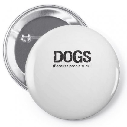 Dogs Because People Suck Pin-back Button Designed By Cuser2324