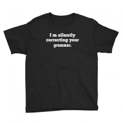 I'm Silently Correcting Your Grammar Youth Tee Designed By Cuser2324