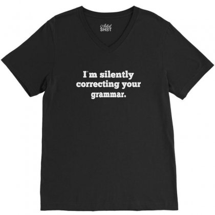 I'm Silently Correcting Your Grammar V-neck Tee Designed By Cuser2324