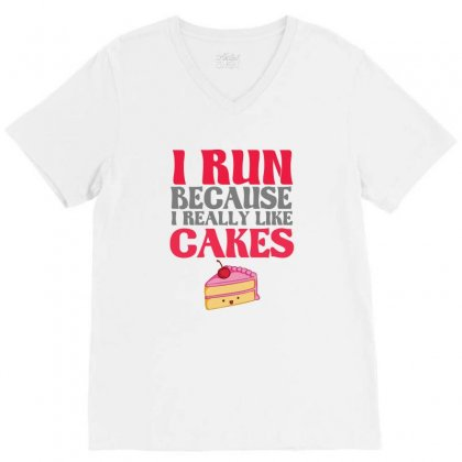 I Run Because I Really Like Cakes V-neck Tee Designed By Cuser2324