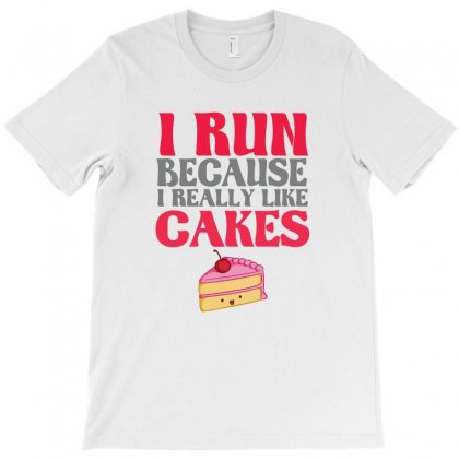 I Run Because I Really Like Cakes T-shirt Designed By Cuser2324