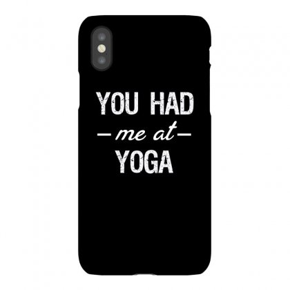 You Had Me At Yoga Cute And Funny You Had Me At Gift Idea Iphonex Case Designed By Cuser2324