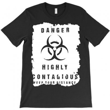 Danger   Highly Contagious T-shirt Designed By Arsyad