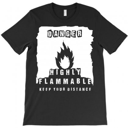 Danger   Highly Flammable T-shirt Designed By Arsyad