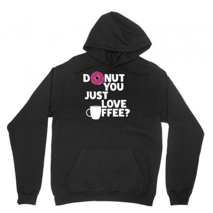Donut You Just Love Coffee Unisex Hoodie Designed By Arsyad