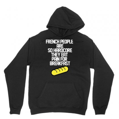 French People Are So Hard They Eat Pain For Breakfast Unisex Hoodie Designed By Fanshirt