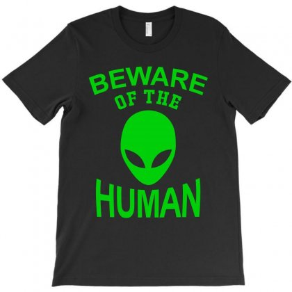 Beware Of The Human T-shirt Designed By Designby21