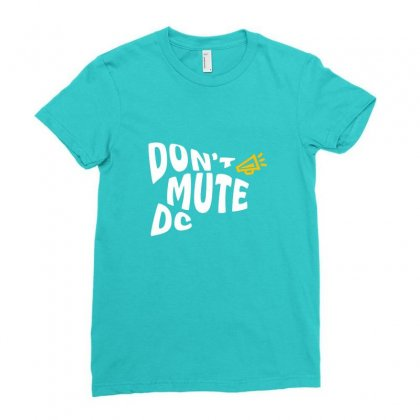 Don't Mute Dc Ladies Fitted T-shirt Designed By Krisshatta