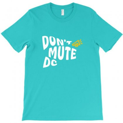 Don't Mute Dc T-shirt Designed By Krisshatta