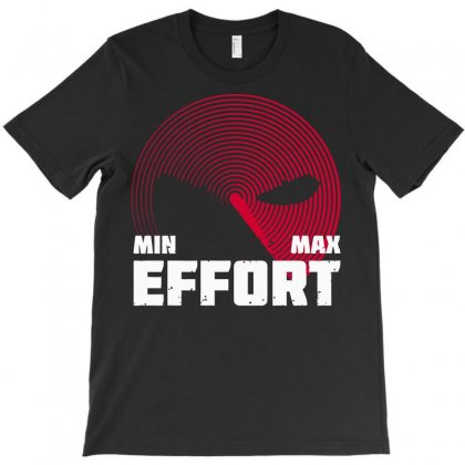 Max Effort T-shirt Designed By Arsyad