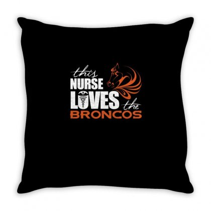 This Nurse Loves The Broncos Throw Pillow Designed By Cuser2324