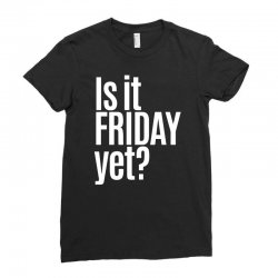 is it friday yet Ladies Fitted T-Shirt | Artistshot