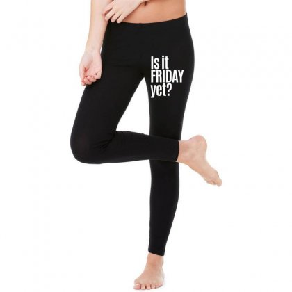 Is It Friday Yet Legging Designed By Erryshop