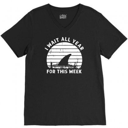 I Wait All Year For This Week Shirt Funny Shark V-neck Tee Designed By Meganphoebe