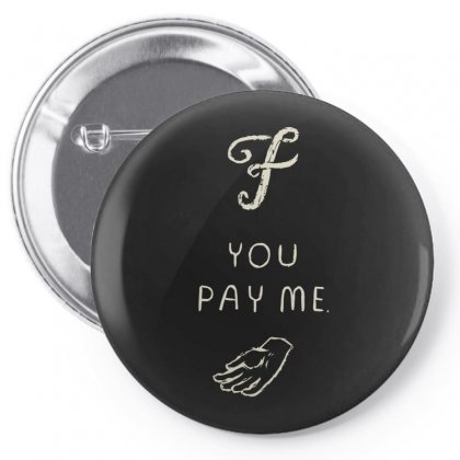 F You Pay Me New Pin-back Button Designed By Asep