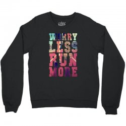 worry less run more Crewneck Sweatshirt | Artistshot