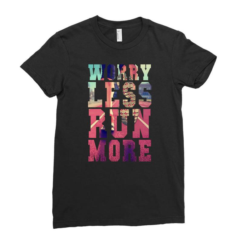 Worry Less Run More Ladies Fitted T-shirt | Artistshot