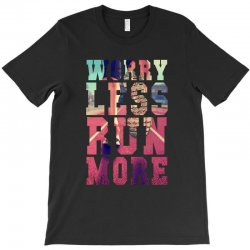 worry less run more T-Shirt | Artistshot