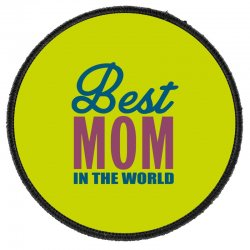 Best Mom In The World Round Patch Designed By Tshiart
