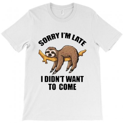 Funny Lazy Sloth ,sorry I'm Late I Didn't Want To Come T-shirt Designed By Tillyjemima Art