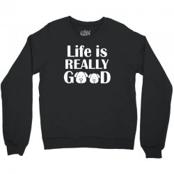 funny dogs life is really good Crewneck Sweatshirt | Artistshot
