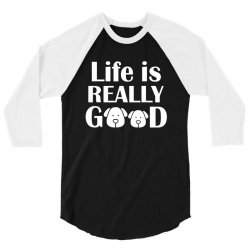 funny dogs life is really good 3/4 Sleeve Shirt | Artistshot