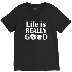 funny dogs life is really good V-Neck Tee | Artistshot