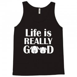 funny dogs life is really good Tank Top | Artistshot