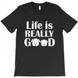 funny dogs life is really good T-Shirt | Artistshot