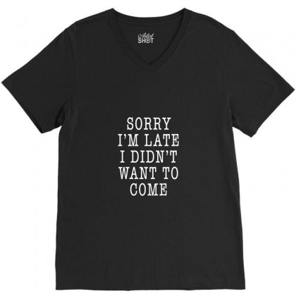 Didn't Want To Come V-neck Tee Designed By Tee Shop