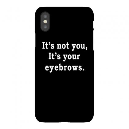 It's Not You It's Your Eyebrows T-shirt, Gift For Bff, Cute Sarcastic Iphonex Case Designed By Cuser2324