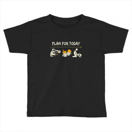 Plan For Today Toddler T-shirt Designed By Disgus_thing