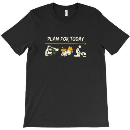 Plan For Today T-shirt Designed By Disgus_thing