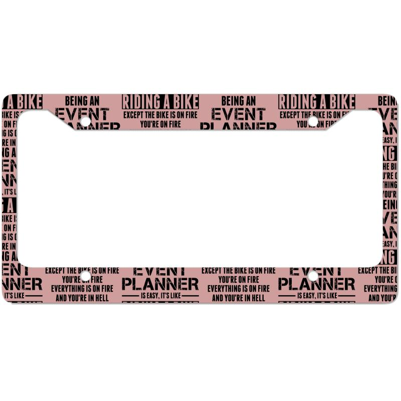 Being An Event Planner Like The Bike Is On Fire License Plate Frame | Artistshot