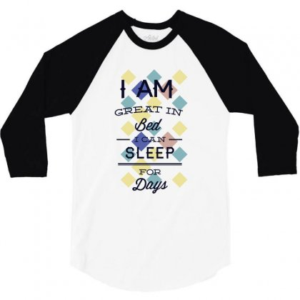 I Am Great In Bed I Can Sleep For Days 3/4 Sleeve Shirt Designed By Estore