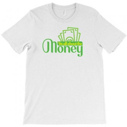 It's All About The Money T-shirt Designed By Eddie King