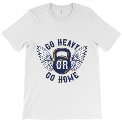 Gym Go Heavy Or Go Home T-shirt Designed By Perfect Designers